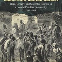 Executing Daniel Bright - Race, Loyalty, and Guerrilla Violence in a Coastal Carolina Community