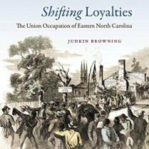 Shifting Loyalties - The Union Occupation of Eastern North Carolina